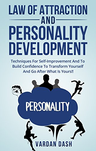 Law of attraction: Personality Development: Techniques For Self-Improvement And To Build Confidence To Transform Yourself And Go After What Is Yours!! ... self fulfillment,manifest