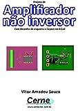 Projeto de Amplificador não inversor Com desenho de esquema e layout no KiCad (Portuguese Edition)