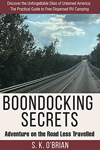 Boondocking Secrets: Adventure on the Road Less Travelled: Discover the Unforgettable Sites of Untamed America: The Practical Guide to Free Dispersed RV Camping. (English Edition)