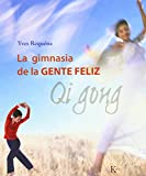La gimnasia de la gente feliz: Qi Gong (Biblioteca de la Salud)