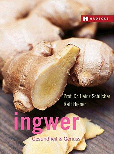 Schilcher, Heinz<br />Ingwer: Gesundheit & Genuss  - jetzt bei Amazon bestellen