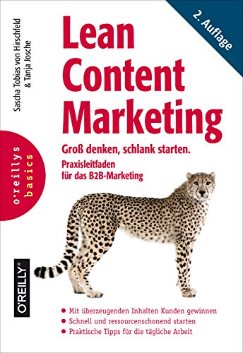Lean Content Marketing: Groß denken, schlank starten. Praxisleitfaden für das B2B-Marketing (Basics)