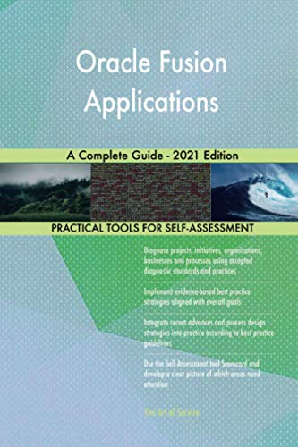 Oracle Fusion Applications A Complete Guide - 2021 Edition