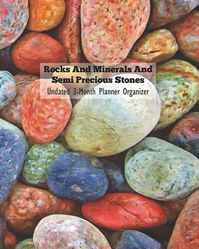 Rocks And Minerals And Semi Precious Stones Undated 3-Month Planner Organizer: Weekly Monthly Agenda