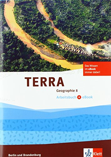 TERRA Geographie 8. Ausgabe Berlin, Brandenburg: Arbeitsbuch mit eBook Klasse 8 (TERRA Geographie. Ausgabe für Berlin, Brandenburg Gymnasium, Integrierte Sekundarschule, Oberschule ab 2017)