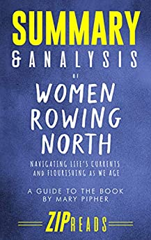 Summary & Analysis of Women Rowing North: Navigating Life's Currents and Flourishing As We Age | A Guide to the Book by Mary Pipher by [ZIP Reads]