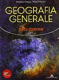 Geografia generale. Per le Scuole superiori. Con espansione online. Astronomia e astrofisica, geologia, geografia fisica