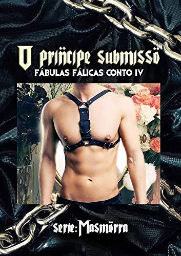 O príncipe submisso: série: Masmorra (Fábulas Fálicas Livro 4)