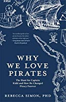 Why We Love Pirates: The Hunt for Captain Kidd and How He Changed Piracy Forever (Maritime History and Piracy, Globalization, Caribbean History)