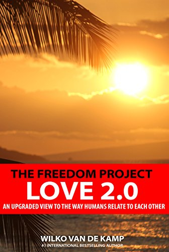 The Freedom Project - Love 2.0: An upgraded view to the way humans relate to each other (English Edition)