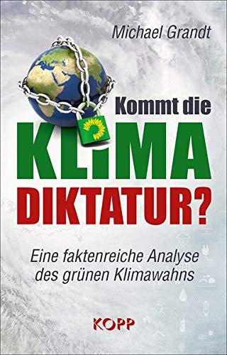 Kommt die Klima-Diktatur?: Eine faktenreiche Analyse des grünen Klimawahns