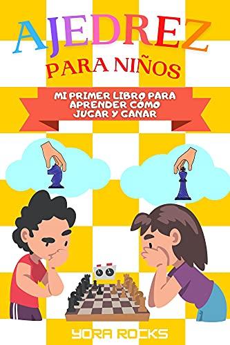 Ajedrez para Niños: Mi Primer Libro para Aprender como Jugar y Ganar: De Principiante a Campeón: Guía y Curso Completo en Color