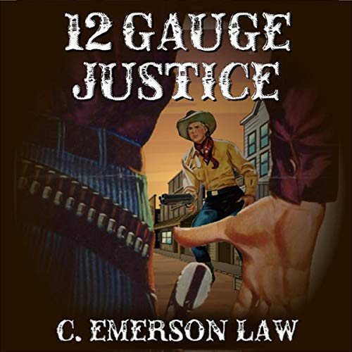 12 Gauge Justice Audiobook By Emerson C. Law cover art