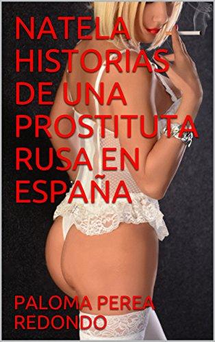 NATELA HISTORIAS DE UNA PROSTITUTA RUSA EN ESPAÑA eBook: PEREA REDONDO, PALOMA, PUTINA, NATELA: Amazon.es: Tienda Kindle