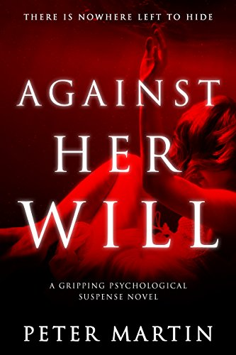 Books I Love! Book Cover of Against Her Will(A Gripping Psychological Suspense Novel) by [Peter Martin]