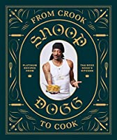 From Crook to Cook: Platinum Recipes from Tha Boss Dogg's Kitchen (Snoop Dogg Cookbook, Celebrity Cookbook with Soul...