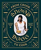 From Crook to Cook: Platinum Recipes from Tha Boss Dogg's Kitchen (Snoop Dogg Cookbook, Celebrity Cookbook...