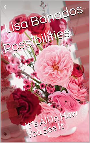 """Possibilities: It""""s All In How You See It"""