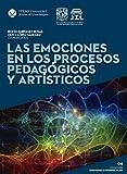 Las emociones en los procesos pedagógicos y artísticos (Emociones e interdisciplina)