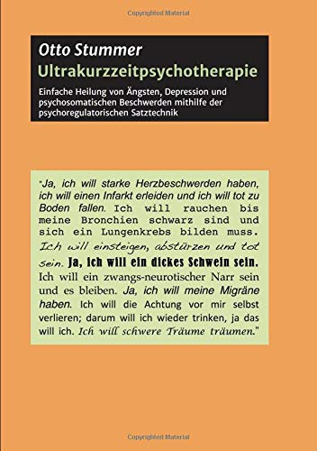 Ultrakurzzeitpsychotherapie: Einfache Heilung von Ängsten, Depression und psychosomatischen Beschwerden mithilfe der psychoregulatorischen Satztechnik (Walden Partners Berlin)
