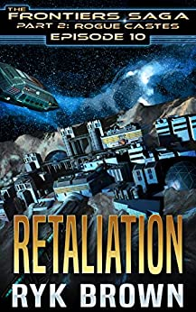 """Ep.#10 - """"Retaliation"""" (The Frontiers Saga - Part 2: Rogue Castes) by [Ryk Brown]"""