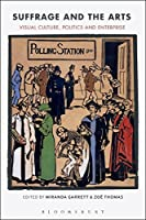 Suffrage and the Arts: Visual Culture, Politics and Enterprise