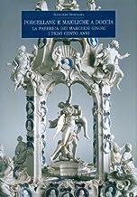 Porcellane e maioliche a Doccia: La fabbrica dei marchesi Ginori. I primi cento anni (Italian Edition)