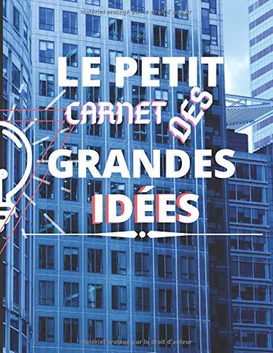 Le petit carnet des grandes idées: Carnet de note pour y noter et illustrer (Dessiner) les idées de Projets ou de diverses réalisations etc...