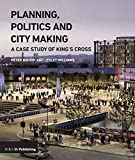 Planning, Politics and City-Making: A Case Study of King's Cross