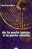 De la porte basse à la porte étroite - Une approche de l'Initiation de Claude Guérillot (29 mars 2007) Broché - 29/03/2007