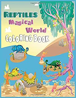 Reptiles Magical World Coloring Book: Reptiles Coloring Book Of 40 Reptiles Lizards Including gecko, iguana, chameleon and...