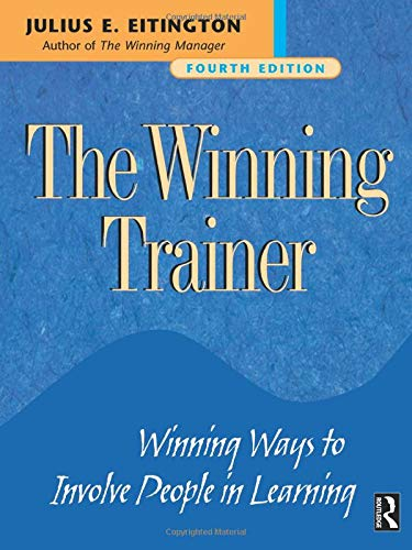 The Winning Trainer: Winning Ways to Involve People in Learning, Fourth Edition