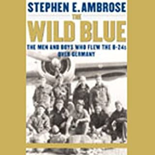 The Wild Blue     The Men and Boys Who Flew the B-24s Over Germany              By:                                                                                                                                 Stephen E. Ambrose                               Narrated by:                                                                                                                                 Jeffrey DeMunn                      Length: 8 hrs and 47 mins     273 ratings     Overall 4.1
