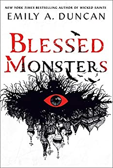 Blessed Monsters: A Novel (Something Dark and Holy Book 3) by [Emily A. Duncan]