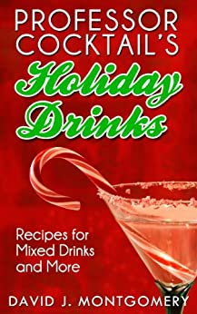 Professor Cocktail's Holiday Drinks: Recipes for Mixed Drinks and More (English Edition) de [David J. Montgomery]