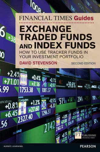 FT Guide to Exchange Traded Funds and Index Funds: How to Use Tracker Funds in Your Investment Portfolio (Financial Times Guides)