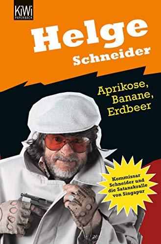 Aprikose, Banane, Erdbeer: Kommissar Schneider und die Satanskralle von Singapur