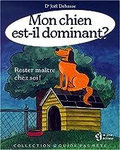 MON CHIEN EST IL DOMINANT RESTER MAITRE CHEZ SOI de Joel Dehasse