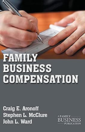 Family Business Compensation (A Family Business Publication) by Stephen L. McClure John L. Ward Craig E. Aronoff(2011-01-11)