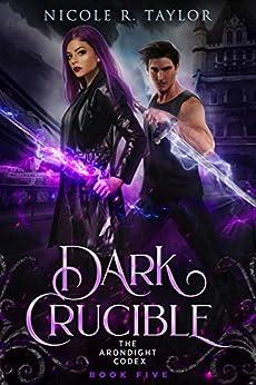 Dark Crucible (The Arondight Codex Book 5) by [Nicole R Taylor]