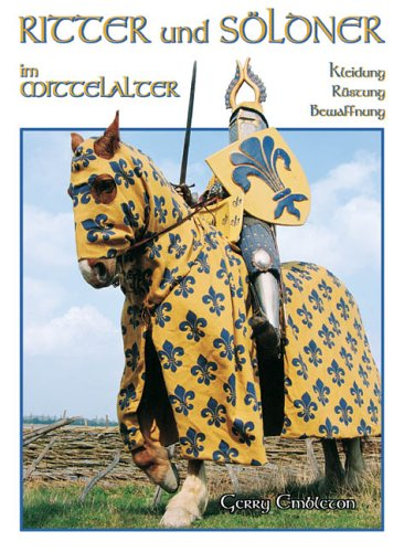 Ritter und Söldner im Mittelalter: Kleidung, Rüstung und Bewaffnung