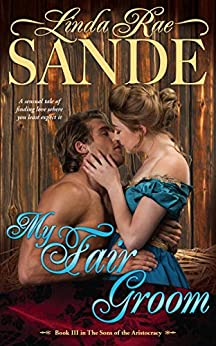 My Fair Groom (The Sons of the Aristocracy Book 3) by [Linda Rae Sande]