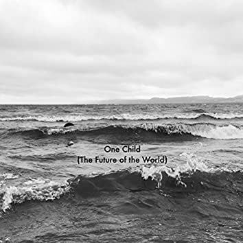 One Child (The Future of the World)