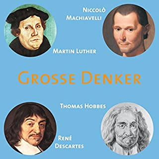 Grosse Denker: Machiavelli, Luther, Hobbes, Descartes Titelbild
