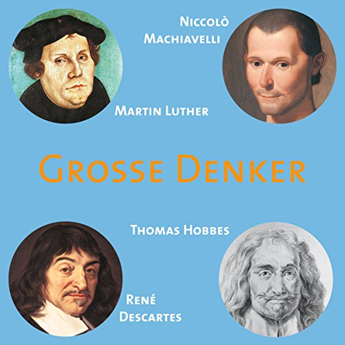 Grosse Denker: Machiavelli, Luther, Hobbes, Descartes Titelbild