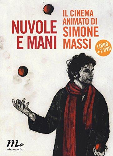 Nuvole e mani. Il cinema animato di Simone Massi. Con 2 DVD
