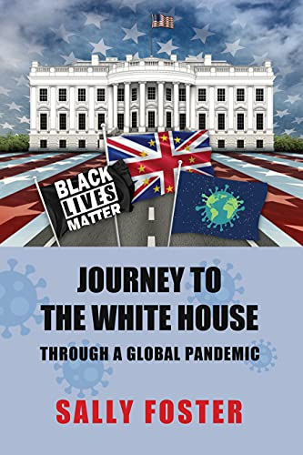JOURNEY TO THE WHITE HOUSE : Through A Global Pandemic by [Sally Foster ]