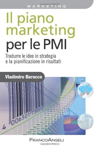 Il piano marketing per le PMI. Tradurre le idee in strategia e la pianificazione in risultati