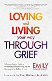 Loving and Living Your Way Through Grief: A Comprehensive Guide to Reclaiming and Cultivating Joy and Carrying on in the Face of Loss (A Grief Recovery Handbook)