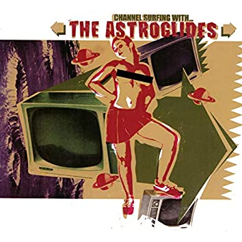 Channel Surfing With... The Astroglides